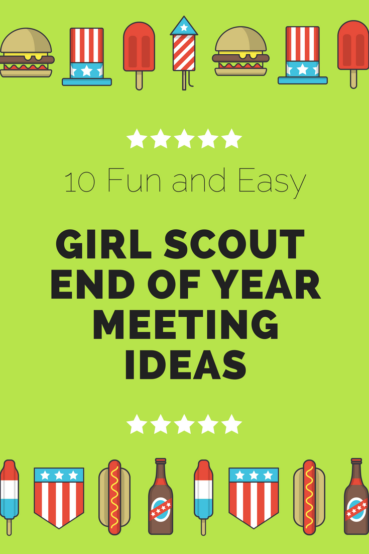 10 fun and easy girl scout end of the year ideas | scout leader